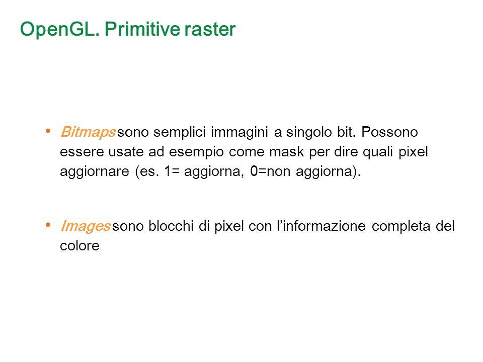 OpenGL. Primitive raster Bitmaps sono semplici immagini a singolo bit.