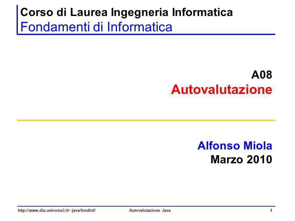 http://www.dia.uniroma3.it/~java/fondinf/Autovalutazione Java 1 Corso di Laurea Ingegneria Informatica Fondamenti di Informatica A08 Autovalutazione A