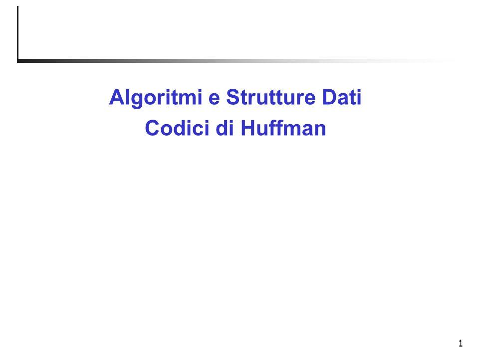 1 Algoritmi e Strutture Dati Codici di Huffman