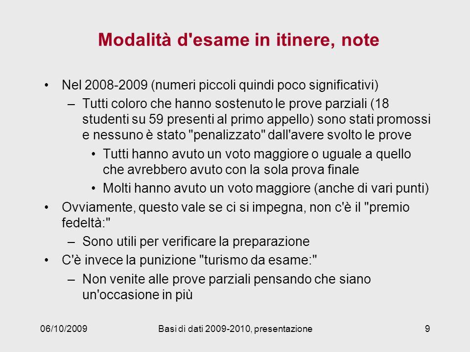 Modalità d'esame in itinere, note Nel 2008-2009 (numeri piccoli quindi poco significativi) –Tutti coloro che hanno sostenuto le prove parziali (18 stu