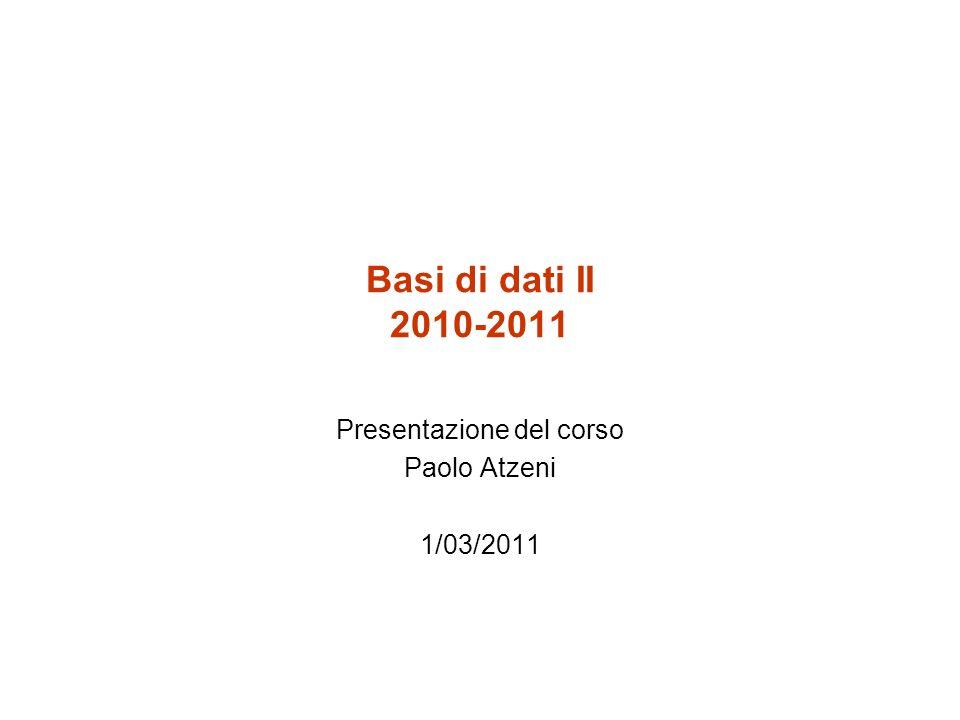 Basi di dati II 2010-2011 Presentazione del corso Paolo Atzeni 1/03/2011