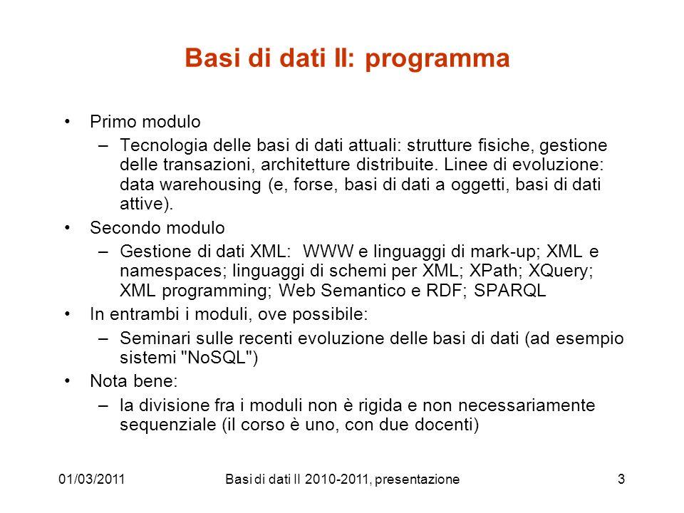 Basi di dati II: programma Primo modulo –Tecnologia delle basi di dati attuali: strutture fisiche, gestione delle transazioni, architetture distribuit