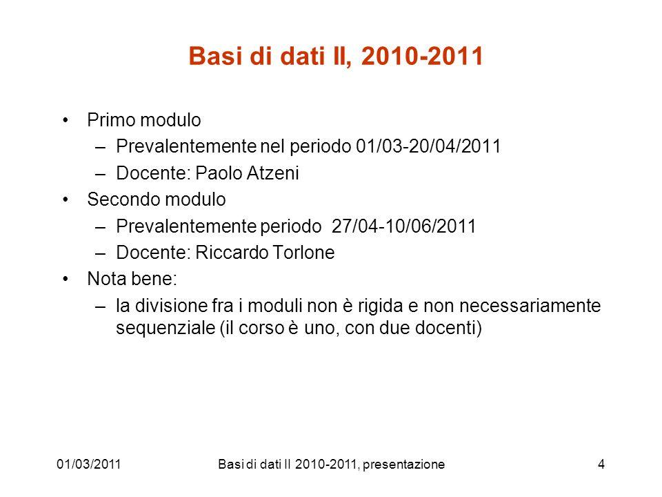 Basi di dati II, 2010-2011 Primo modulo –Prevalentemente nel periodo 01/03-20/04/2011 –Docente: Paolo Atzeni Secondo modulo –Prevalentemente periodo 2