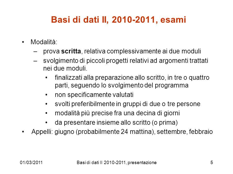 Basi di dati II, 2010-2011, esami Modalità: –prova scritta, relativa complessivamente ai due moduli –svolgimento di piccoli progetti relativi ad argom