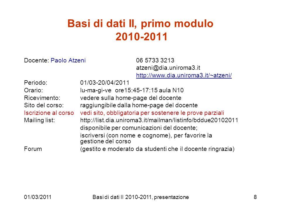 01/03/2011Basi di dati II 2010-2011, presentazione8 Basi di dati II, primo modulo 2010-2011 Docente: Paolo Atzeni 06 5733 3213 atzeni@dia.uniroma3.it