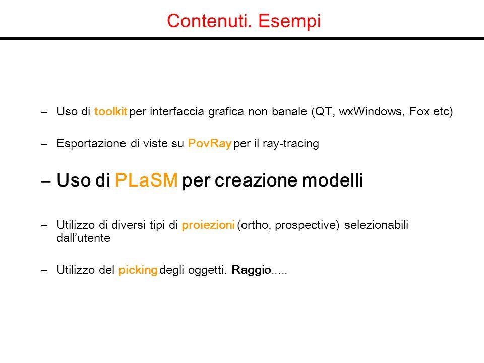 Contenuti. Esempi –Uso di toolkit per interfaccia grafica non banale (QT, wxWindows, Fox etc) –Esportazione di viste su PovRay per il ray-tracing –Uso