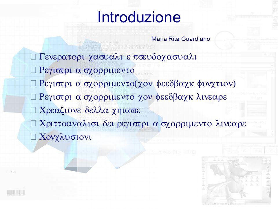 Introduzione Maria Rita Guardiano –Generatori casuali e pseudocasuali –Registri a scorrimento –Registri a scorrimento(con feedback function) –Registri