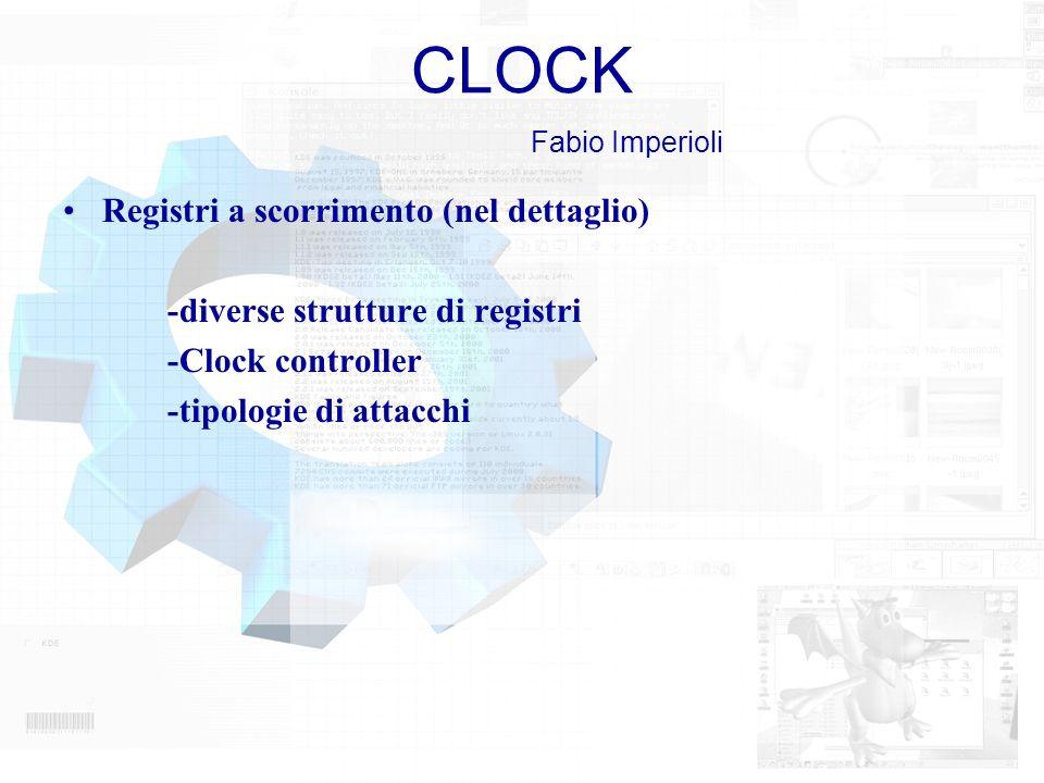 CLOCK Fabio Imperioli Registri a scorrimento (nel dettaglio) -diverse strutture di registri -Clock controller -tipologie di attacchi