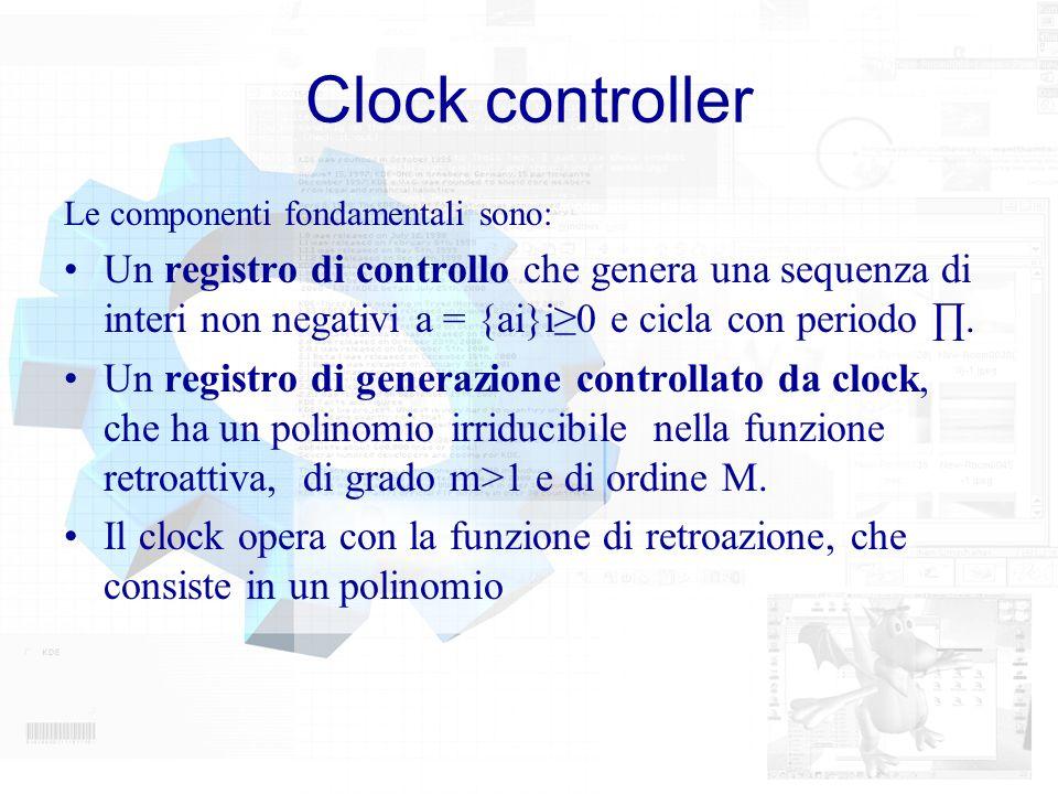 Clock controller Le componenti fondamentali sono: Un registro di controllo che genera una sequenza di interi non negativi a = {ai}i0 e cicla con perio