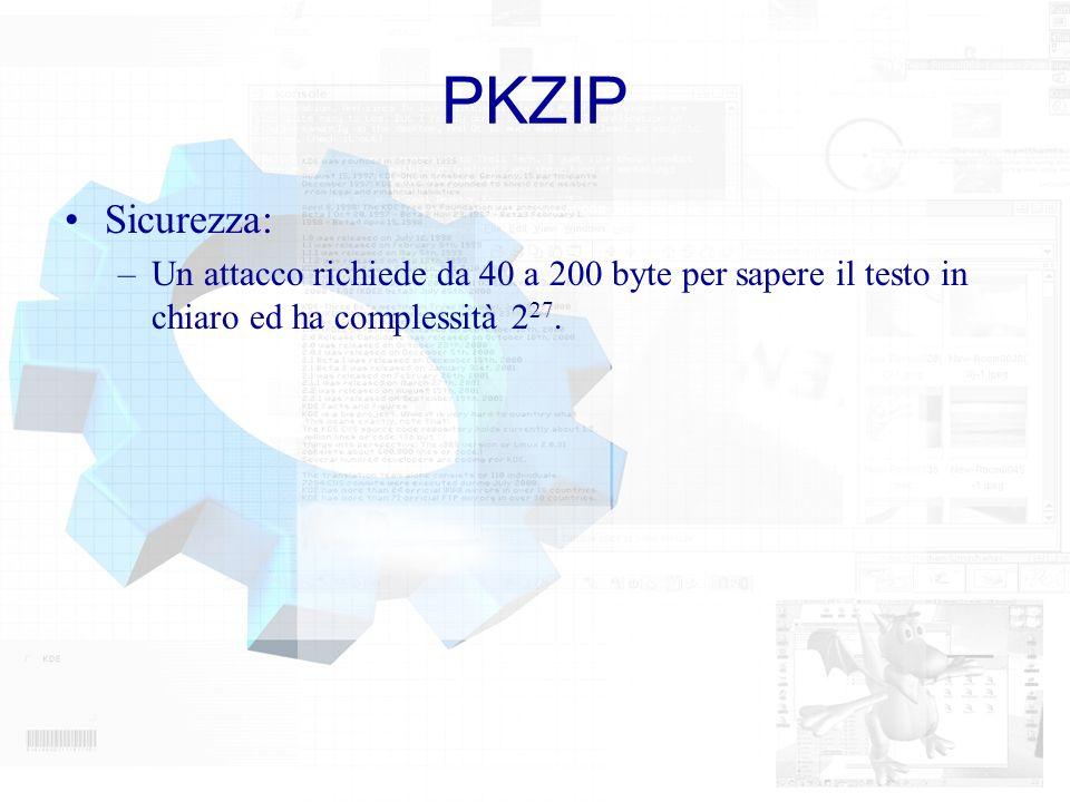 PKZIP Sicurezza: –Un attacco richiede da 40 a 200 byte per sapere il testo in chiaro ed ha complessità 2 27.