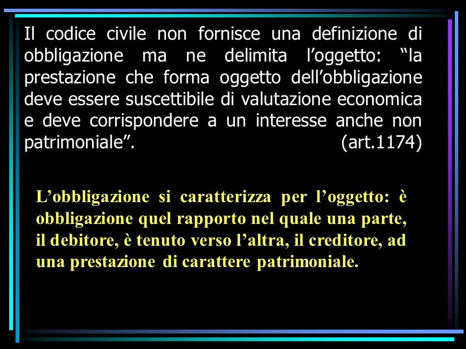 Il codice civile non fornisce una definizione di obbligazione ma ne delimita loggetto: la prestazione che forma oggetto dellobbligazione deve essere s