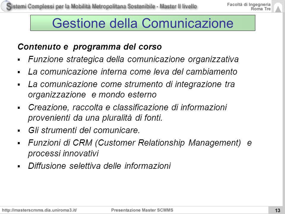 13 Gestione della Comunicazione Contenuto e programma del corso Funzione strategica della comunicazione organizzativa La comunicazione interna come le