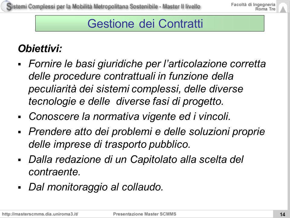 14 Gestione dei Contratti Obiettivi: Fornire le basi giuridiche per larticolazione corretta delle procedure contrattuali in funzione della peculiarità