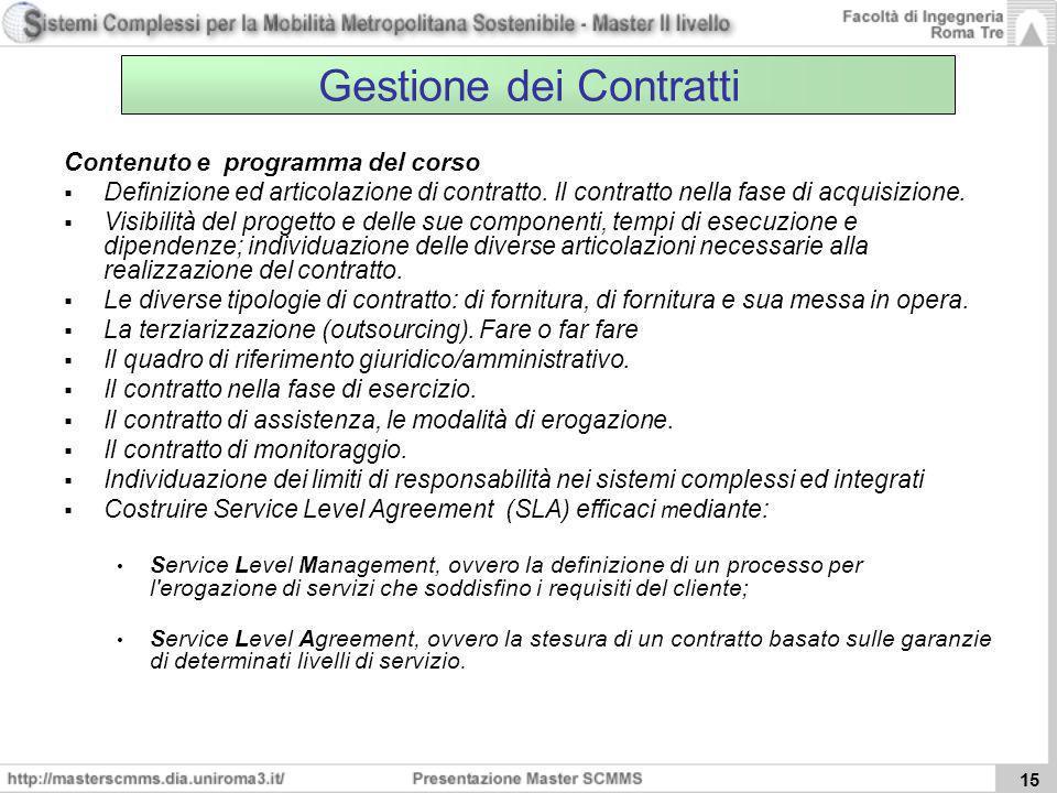15 Gestione dei Contratti Contenuto e programma del corso Definizione ed articolazione di contratto. Il contratto nella fase di acquisizione. Visibili