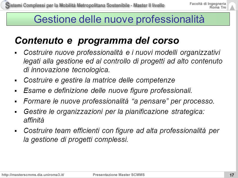 17 Gestione delle nuove professionalità Contenuto e programma del corso Costruire nuove professionalità e i nuovi modelli organizzativi legati alla ge