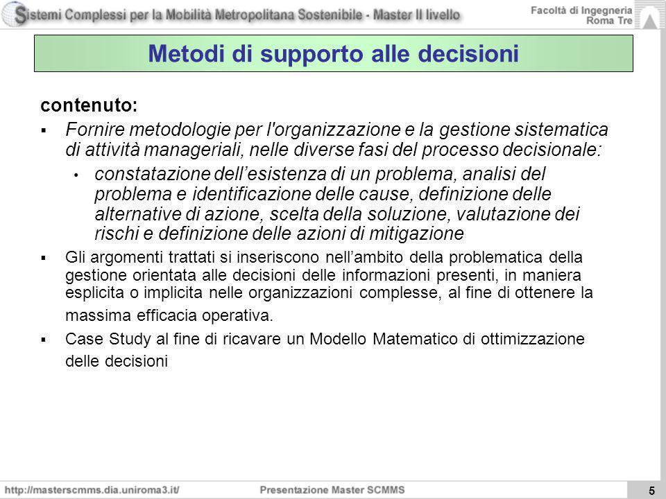 5 Metodi di supporto alle decisioni contenuto: Fornire metodologie per l'organizzazione e la gestione sistematica di attività manageriali, nelle diver