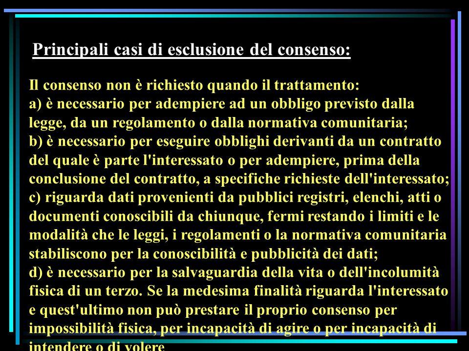 Principali casi di esclusione del consenso: Il consenso non è richiesto quando il trattamento: a) è necessario per adempiere ad un obbligo previsto da