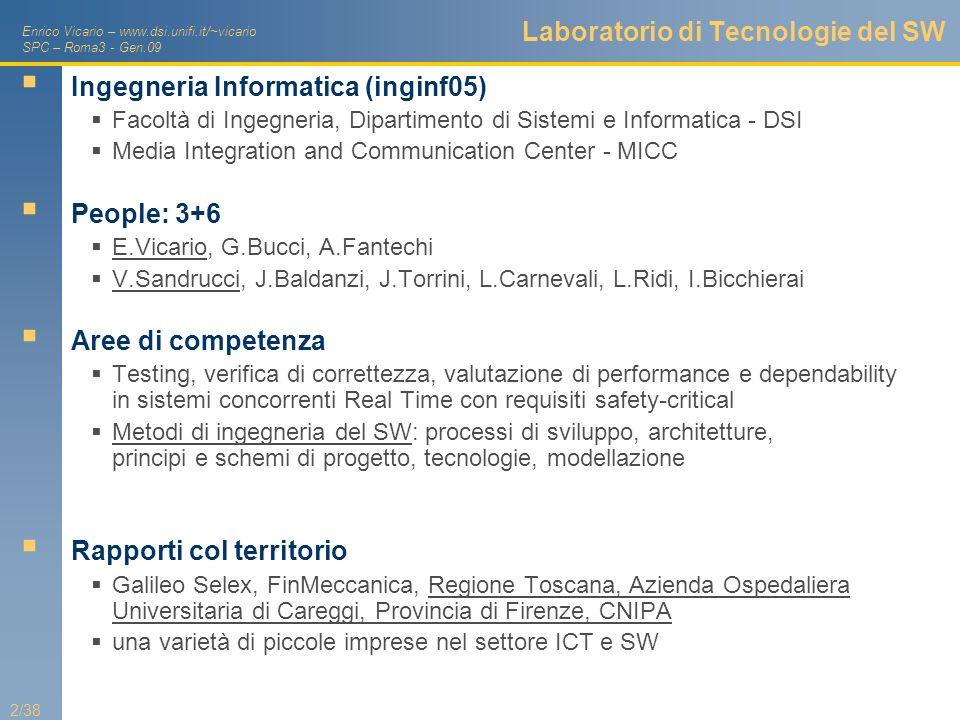 Enrico Vicario – www.dsi.unifi.it/~vicario SPC – Roma3 - Gen.09 2/38 Laboratorio di Tecnologie del SW Ingegneria Informatica (inginf05) Facoltà di Ing