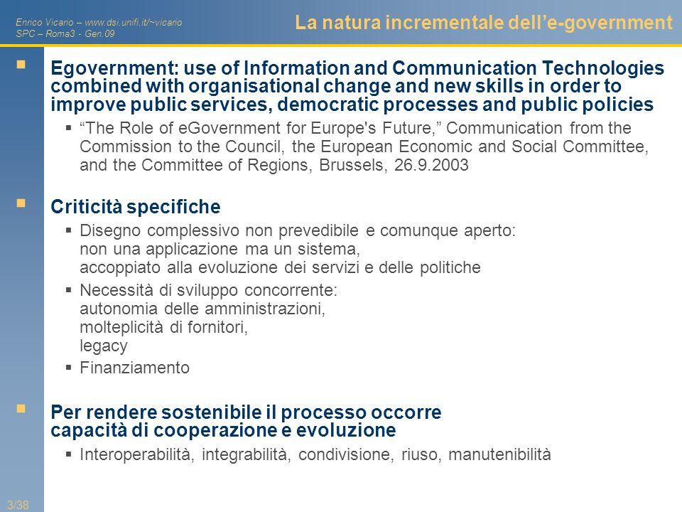Enrico Vicario – www.dsi.unifi.it/~vicario SPC – Roma3 - Gen.09 3/38 La natura incrementale delle-government Egovernment: use of Information and Commu