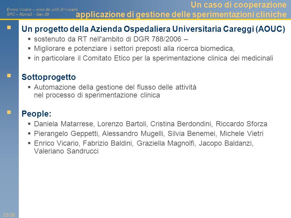 Enrico Vicario – www.dsi.unifi.it/~vicario SPC – Roma3 - Gen.09 33/38 Un caso di cooperazione applicazione di gestione delle sperimentazioni cliniche