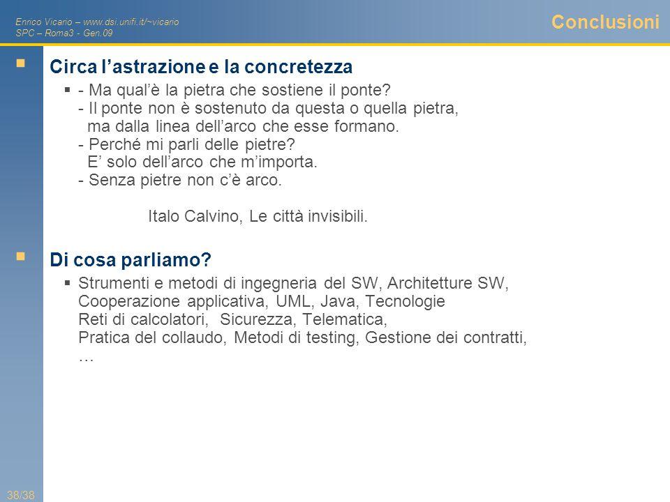 Enrico Vicario – www.dsi.unifi.it/~vicario SPC – Roma3 - Gen.09 38/38 Conclusioni Circa lastrazione e la concretezza - Ma qualè la pietra che sostiene