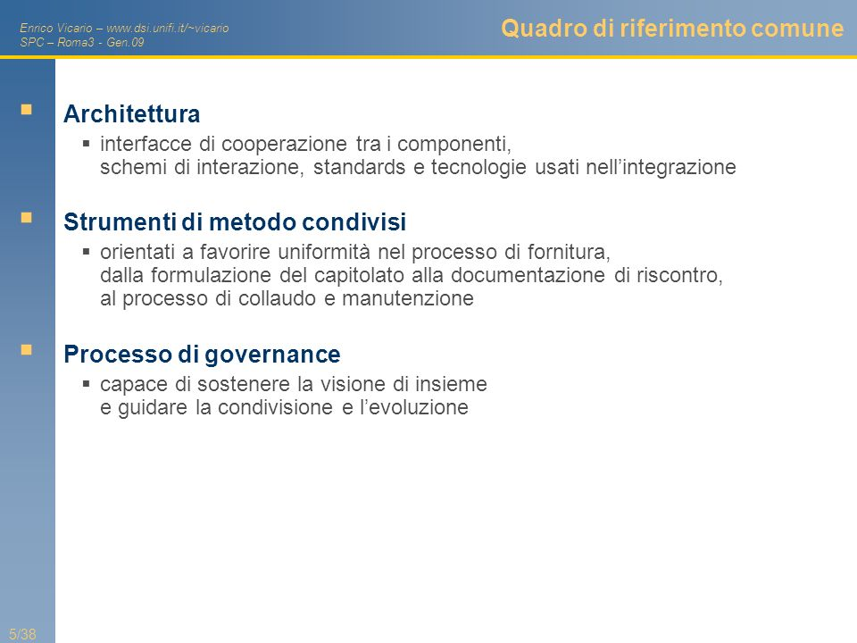 Enrico Vicario – www.dsi.unifi.it/~vicario SPC – Roma3 - Gen.09 6/38 1/3: Architettura Partizionamento delle responsabilità Design Pattern Observer Architectural Pattern Publish&subscribe CART