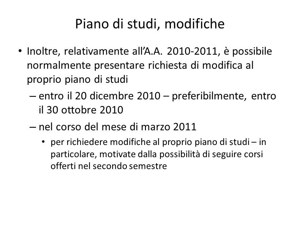 Piano di studi, modifiche Inoltre, relativamente allA.A. 2010-2011, è possibile normalmente presentare richiesta di modifica al proprio piano di studi