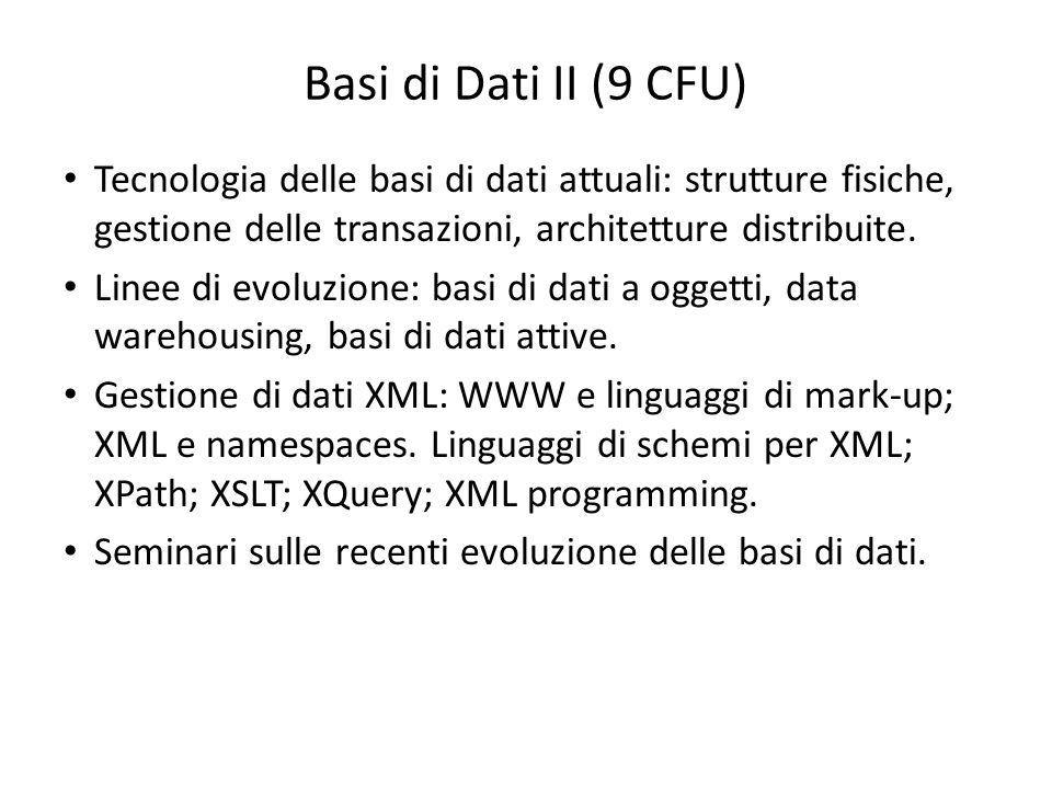 Basi di Dati II (9 CFU) Tecnologia delle basi di dati attuali: strutture fisiche, gestione delle transazioni, architetture distribuite. Linee di evolu