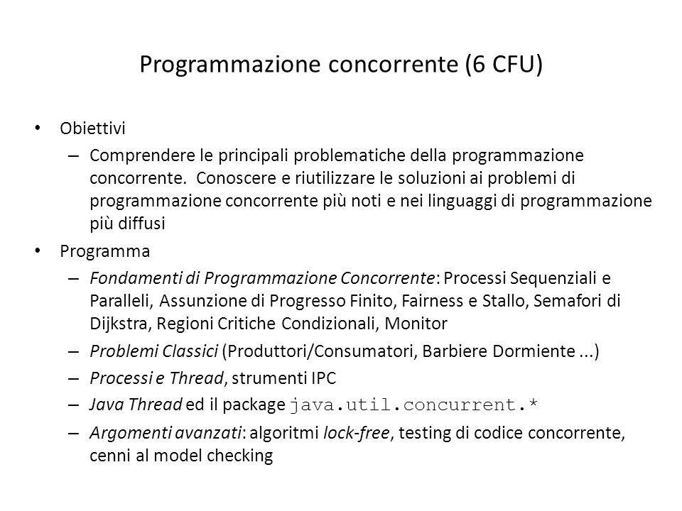 Programmazione concorrente (6 CFU) Obiettivi – Comprendere le principali problematiche della programmazione concorrente. Conoscere e riutilizzare le s