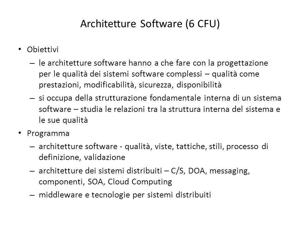 Architetture Software (6 CFU) Obiettivi – le architetture software hanno a che fare con la progettazione per le qualità dei sistemi software complessi