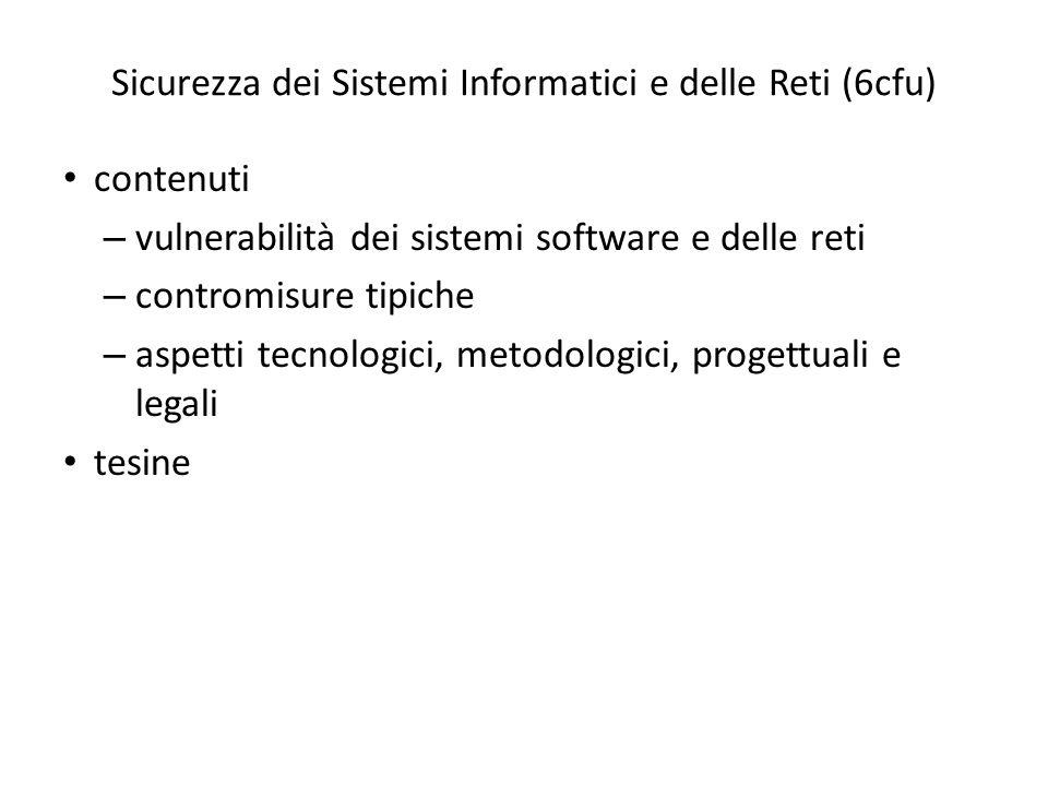 Sicurezza dei Sistemi Informatici e delle Reti (6cfu) contenuti – vulnerabilità dei sistemi software e delle reti – contromisure tipiche – aspetti tec