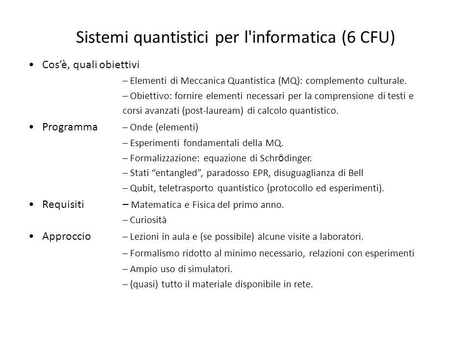 Sistemi quantistici per l'informatica (6 CFU) Cosè, quali obiettivi – Elementi di Meccanica Quantistica (MQ): complemento culturale. – Obiettivo: forn
