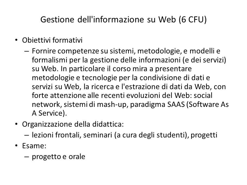 Gestione dell'informazione su Web (6 CFU) Obiettivi formativi – Fornire competenze su sistemi, metodologie, e modelli e formalismi per la gestione del