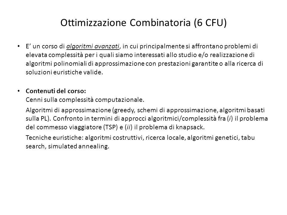 Ottimizzazione Combinatoria (6 CFU) E un corso di algoritmi avanzati, in cui principalmente si affrontano problemi di elevata complessità per i quali