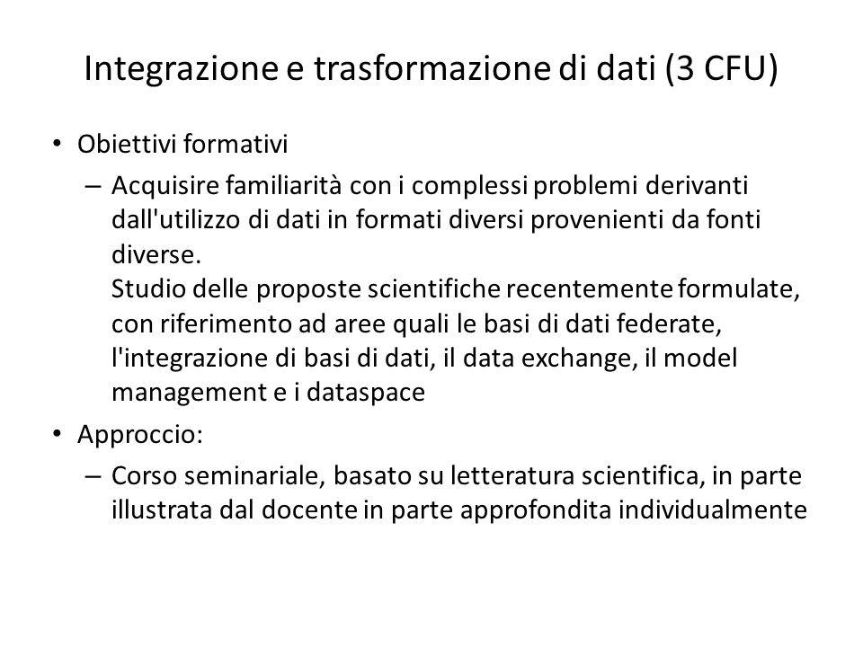 Integrazione e trasformazione di dati (3 CFU) Obiettivi formativi – Acquisire familiarità con i complessi problemi derivanti dall'utilizzo di dati in