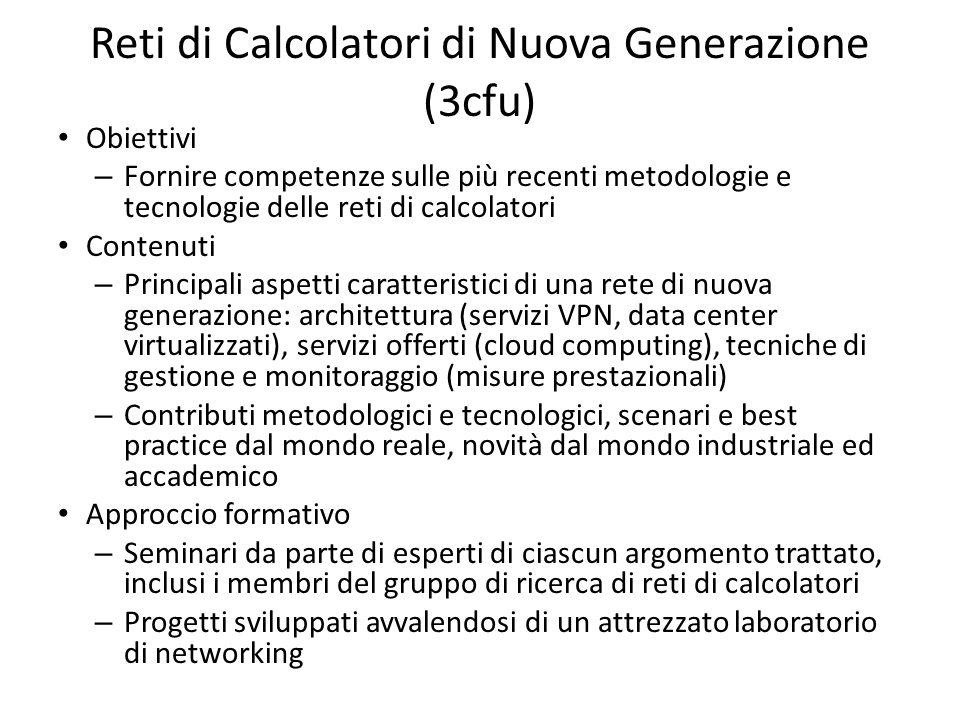 Reti di Calcolatori di Nuova Generazione (3cfu) Obiettivi – Fornire competenze sulle più recenti metodologie e tecnologie delle reti di calcolatori Co