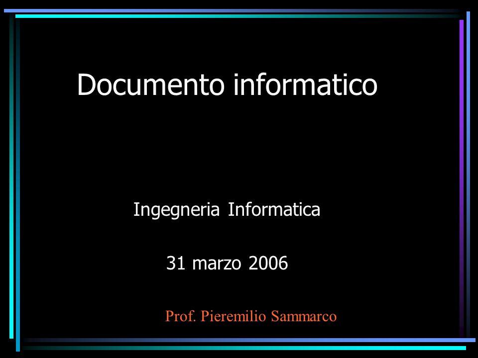 Documento informatico Ingegneria Informatica 31 marzo 2006 Prof. Pieremilio Sammarco