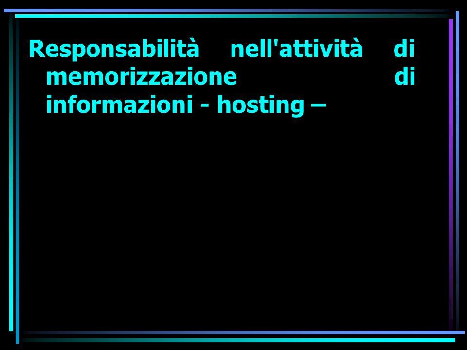 Responsabilità nell attività di memorizzazione di informazioni - hosting –