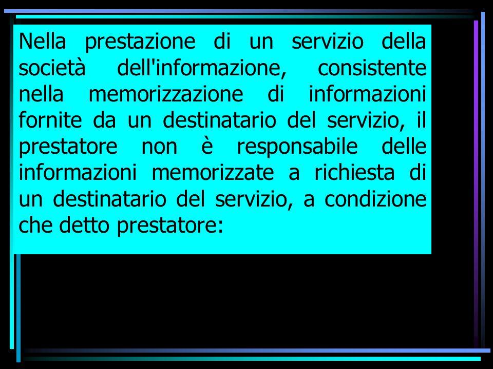 Nella prestazione di un servizio della società dell'informazione, consistente nella memorizzazione di informazioni fornite da un destinatario del serv