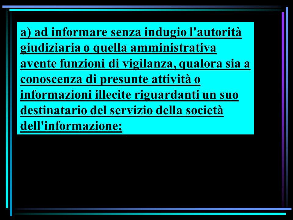 a) ad informare senza indugio l'autorità giudiziaria o quella amministrativa avente funzioni di vigilanza, qualora sia a conoscenza di presunte attivi