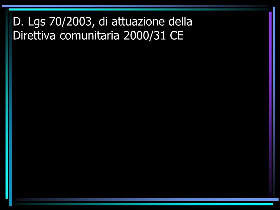 D. Lgs 70/2003, di attuazione della Direttiva comunitaria 2000/31 CE