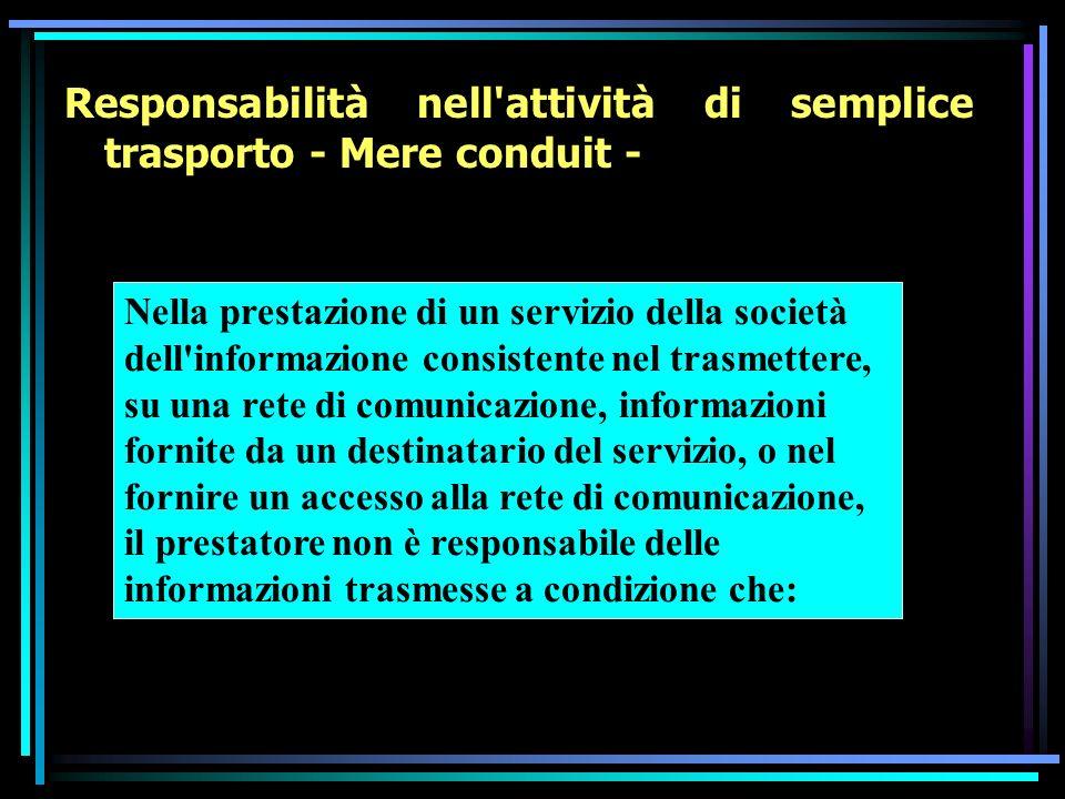 Responsabilità nell'attività di semplice trasporto - Mere conduit - Nella prestazione di un servizio della società dell'informazione consistente nel t