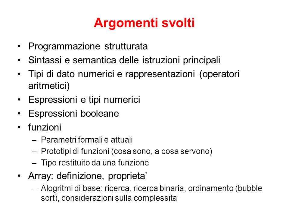 Argomenti svolti Programmazione strutturata Sintassi e semantica delle istruzioni principali Tipi di dato numerici e rappresentazioni (operatori aritm