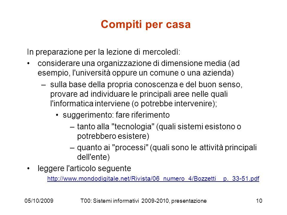 05/10/2009T00: Sistemi informativi 2009-2010, presentazione10 Compiti per casa In preparazione per la lezione di mercoledì: considerare una organizzaz