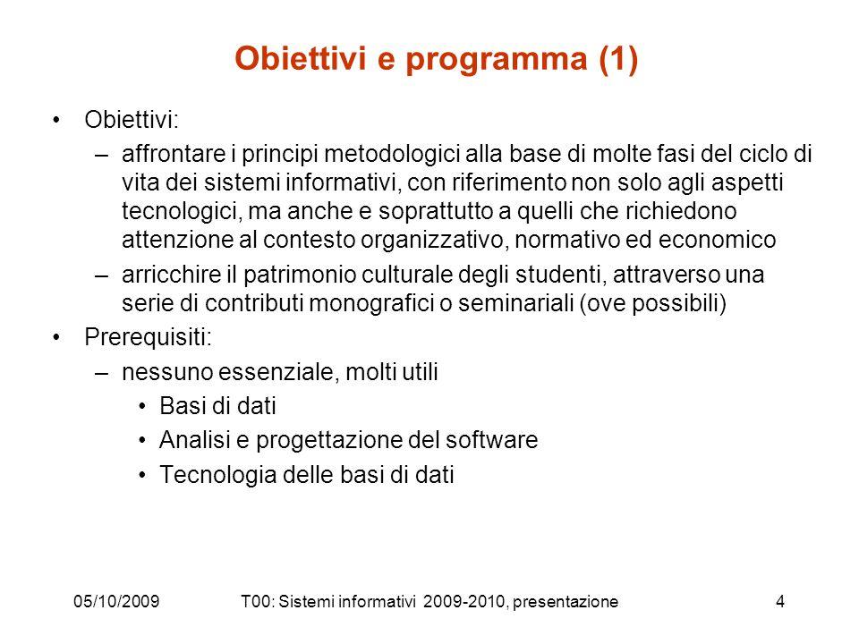 05/10/2009T00: Sistemi informativi 2009-2010, presentazione4 Obiettivi e programma (1) Obiettivi: –affrontare i principi metodologici alla base di mol