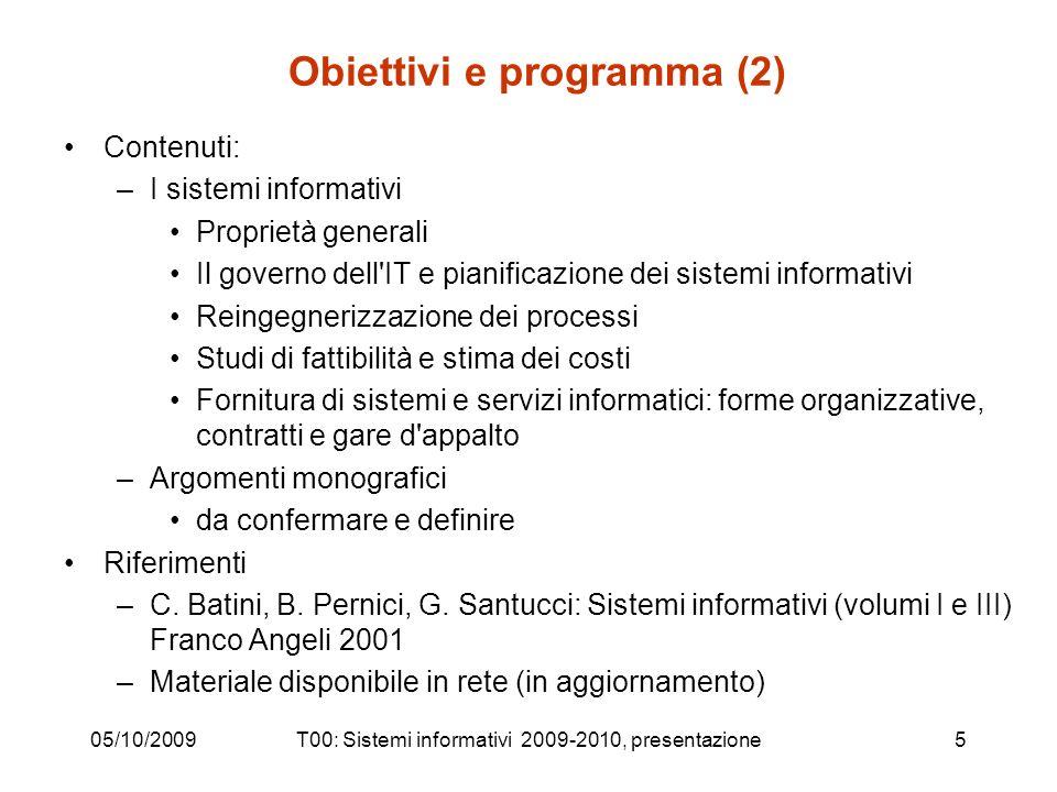 05/10/2009T00: Sistemi informativi 2009-2010, presentazione5 Obiettivi e programma (2) Contenuti: –I sistemi informativi Proprietà generali Il governo