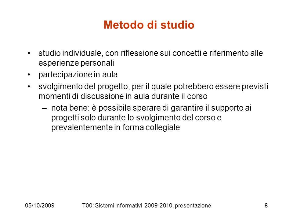 05/10/2009T00: Sistemi informativi 2009-2010, presentazione8 Metodo di studio studio individuale, con riflessione sui concetti e riferimento alle espe
