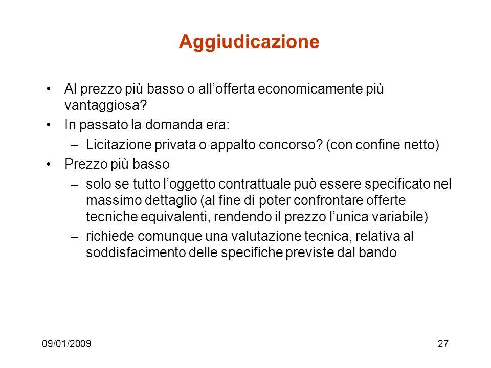 09/01/200927 Aggiudicazione Al prezzo più basso o allofferta economicamente più vantaggiosa.