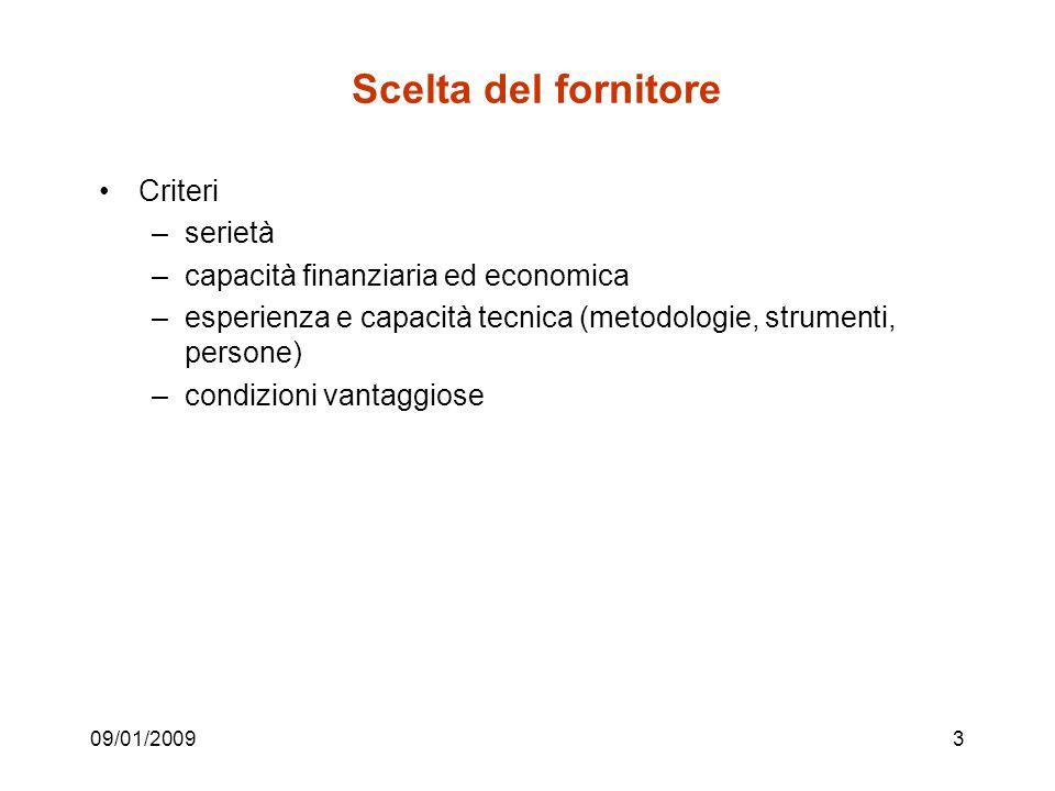09/01/20093 Scelta del fornitore Criteri –serietà –capacità finanziaria ed economica –esperienza e capacità tecnica (metodologie, strumenti, persone) –condizioni vantaggiose