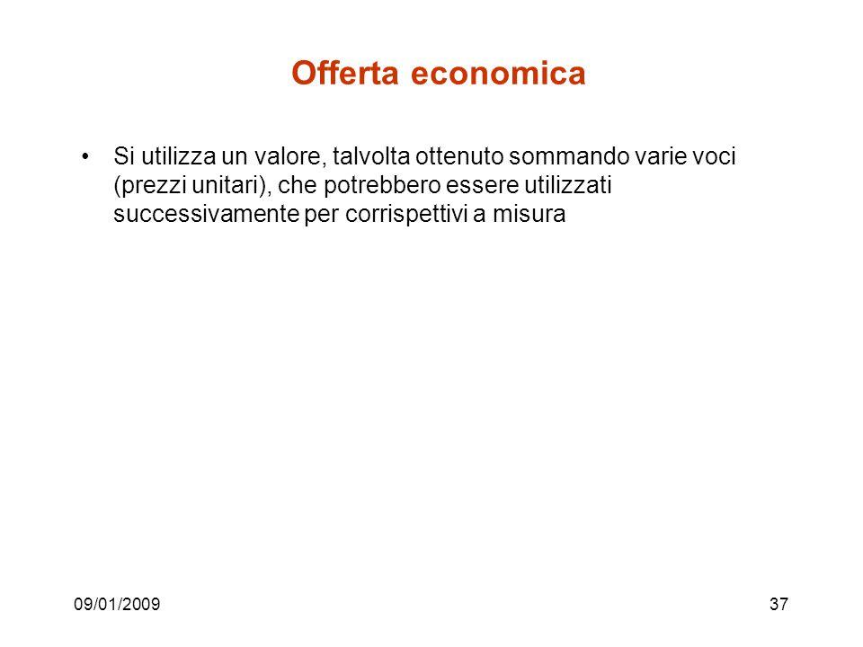 09/01/200937 Offerta economica Si utilizza un valore, talvolta ottenuto sommando varie voci (prezzi unitari), che potrebbero essere utilizzati successivamente per corrispettivi a misura